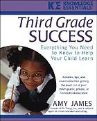 Third grade success : everything you need to know to help your child learn