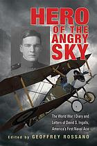 Hero of the angry sky : the World War I diary and letters of David S. Ingalls, America's first naval ace
