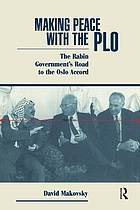 Making peace with the PLO : the Rabin government's road to the Oslo Accord