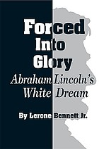 Forced into glory : Abraham Lincoln's white dream