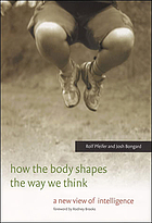 How the body shapes the way we think : a new view of intelligence