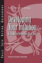 Developing your intuition : a guide to reflective practice