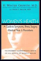 Women's health : a guide to symptoms, illness, surgery, medical tests & procedures