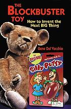 The blockbuster toy! : how to invent the next big thing.