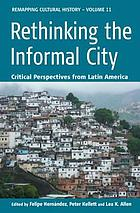 Rethinking the Informal City : Critical Perspectives from Latin America.