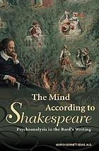 The mind according to Shakespeare : psychoanalysis in the bard's writing