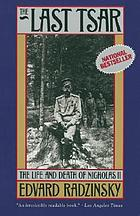 The last Tsar : the life and death of Nicholas II