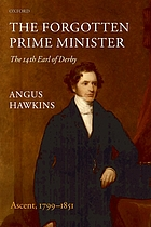 The forgotten prime minister : the 14th Earl of Derby. Vol. 1, Ascent, 1799-1851.