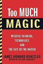 Too much magic : wishful thinking, technology, and the fate of the nation