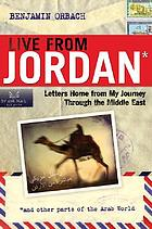 Live from Jordan : letters home from my journey through the Middle East