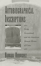 Autobiographical inscriptions : form, personhood, and the American woman writer of color
