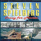 Steven Spielberg : crazy for movies