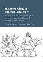 The archaeology of imperial landscapes : a comparative study of empires in the ancient Near East and Mediterranean world