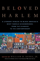 Beloved Harlem : a literary tribute to Black America's most famous neighborhood : from the classics to the contemporary