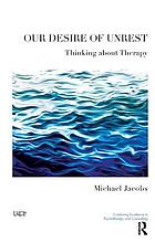 Our desire of unrest : thinking about therapy