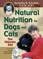 Natural nutrition for dogs and cats : the ultimate diet