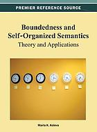 Boundedness and self-organized semantics : theory and applications