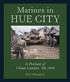 Marines in Hue city : a portrait of urban combat, Tet 1968