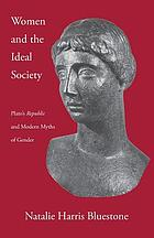 Women and the ideal society : Plato's Republic and modern myths of gender