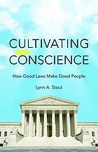 Cultivating conscience : how good laws make good people