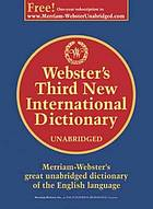 Webster's third new international dictionary of the English language, unabridged : utilizing all the experience and resources of more than one hundred years of Merriam-Webster dictionaries
