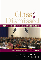 Class not dismissed : reflections on undergraduate education and teaching the liberal arts