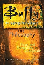 Buffy the vampire slayer and philosophy : fear and trembling in Sunnydale