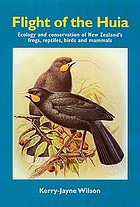 Flight of the huia : ecology and conservation of New Zealand's frogs, reptiles, birds and mammals