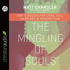 The mingling of souls : God's design for love, sex, marriage & redemption