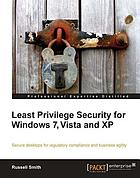 Least privilege security for Windows 7, Vista, and XP : secure desktops for regulatory compliance and business agility