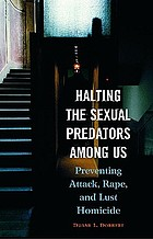 Halting the sexual predators among us : preventing attack, rape, and lust homicide