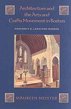 Architecture and the arts and crafts movement in Boston : Harvard's H. Langford Warren