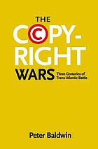 The copyright wars : three centuries of trans-Atlantic battle