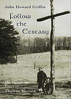 Follow the ecstasy : the hermitage years of Thomas Merton
