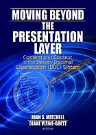 Moving beyond the presentation layer : content and context in the Dewey decimal classification (DDC) system