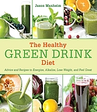 Healthy Green Drink Diet : Advice and Recipes to Energize, Alkalize, Lose Weight, and Feel Great.