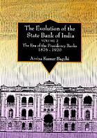 The Evolution of the State Bank of India : the era of the presidency banks, 1876-1920