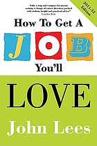 How to get a job you'll love : a practical guide to unlocking your talents and finding your ideal career