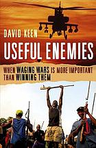 Useful enemies : when waging wars is more important than winning them