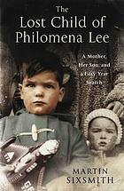 The lost child of Philomena Lee : a mother, her son and a fifty-year search