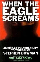 When the eagle screams : America's vulnerability to terrorism