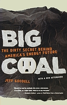 Big coal : the dirty secret behind America's energy future