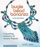 Bugle bead bonanza : a sparkling collection of jewelry projects