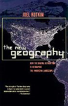 The new geography : how the digital revolution is reshaping the American landscape