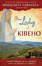 Our Lady of Kibeho : heaven speaks to the world from the heart of Africa