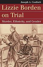 Lizzie Borden on trial : murder, ethnicity, and gender