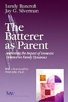 The batterer as parent : addressing the impact of domestic violence on family dynamics