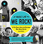 We rock! : a fun family guide for exploring rock music history