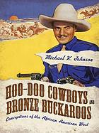 Hoo-doo cowboys and bronze buckaroos : conceptions of the African American West