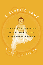 A storied sage : canon and creation in the making of a Japanese Buddha